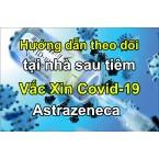 Hướng dẫn theo dõi tại nhà sau tiêm vắc xin covid-19 Astrazeneca