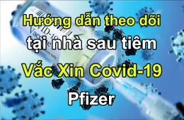 Hướng dẫn theo dõi tại nhà sau tiêm vắc xin covid-19 Pfizer